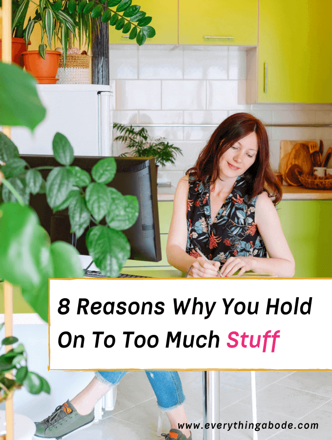 8 Reasons Why You Hold On To Too Much Stuff