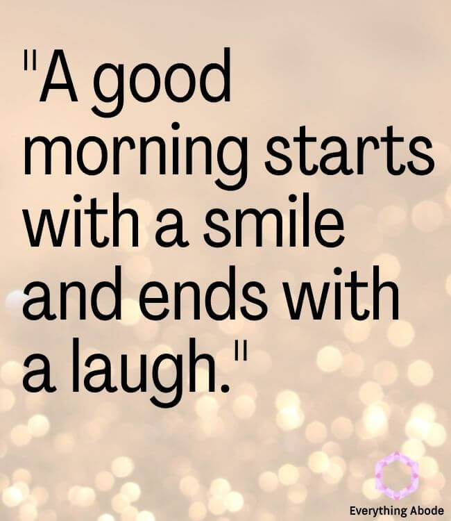 """""""A good morning starts with a smile and ends with a laugh."""" quote"""