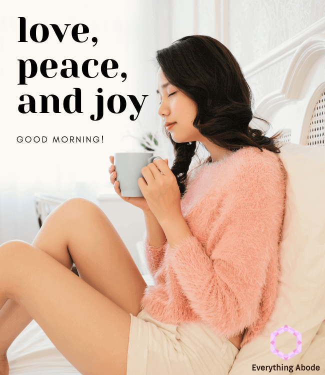 woman drinking coffee reading quote, love peace and joy, good morning!