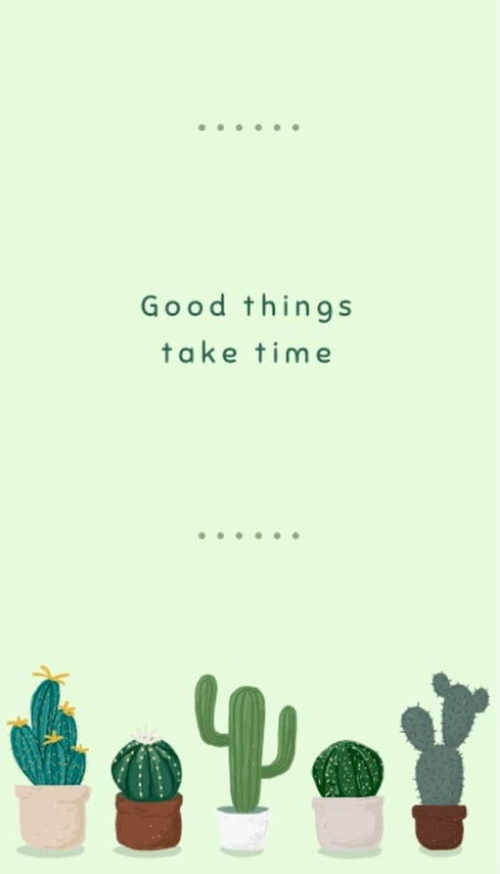 good things take time mobile background