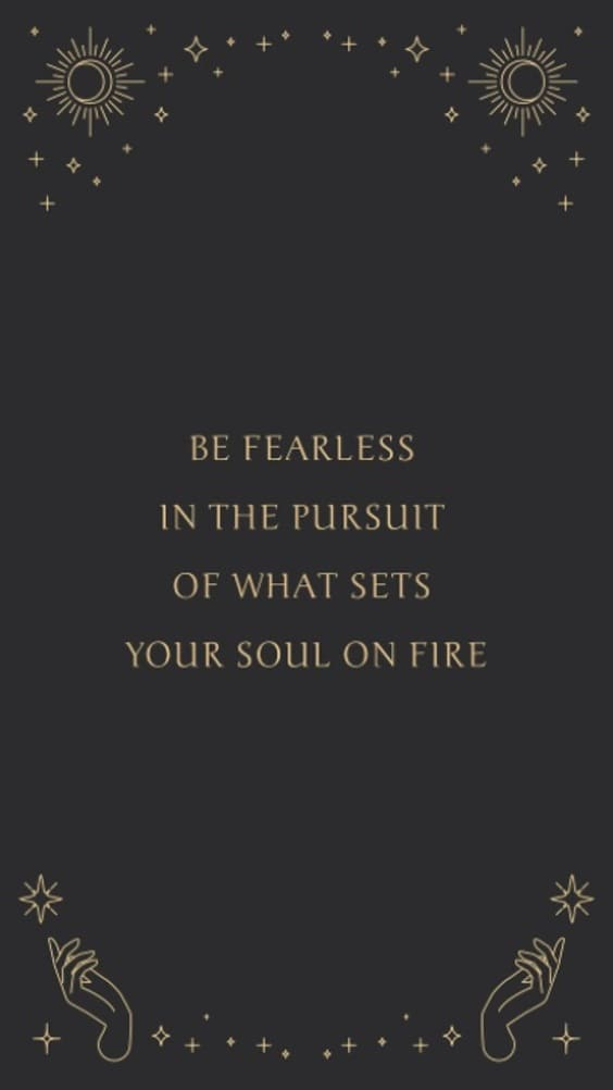 """""""be fearless in the pursuit of what sets your soul on fire"""" quote black wallpaper"""