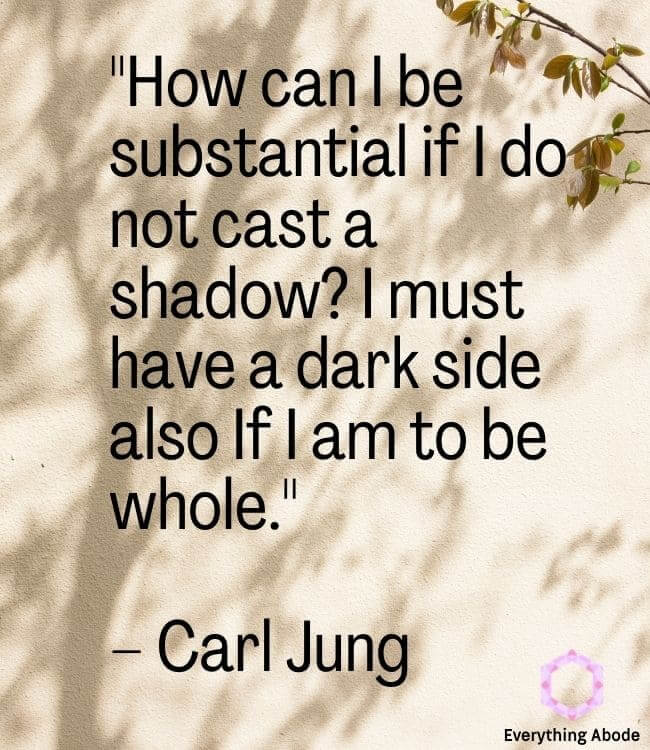 """""""How can I be substantial if I do not cast a shadow? I must have a dark side also If I am to be whole."""" – Carl Jung shadow work quote"""